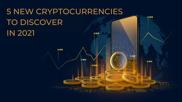 5 PROMISING NEW CRYPTO CURRENCIES TO DISCOVER IN 2021